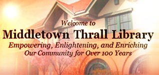 Welcome to Middletown Thrall Library - Empowering, Enlightening, and Enriching Our Community for Over 100 Years
